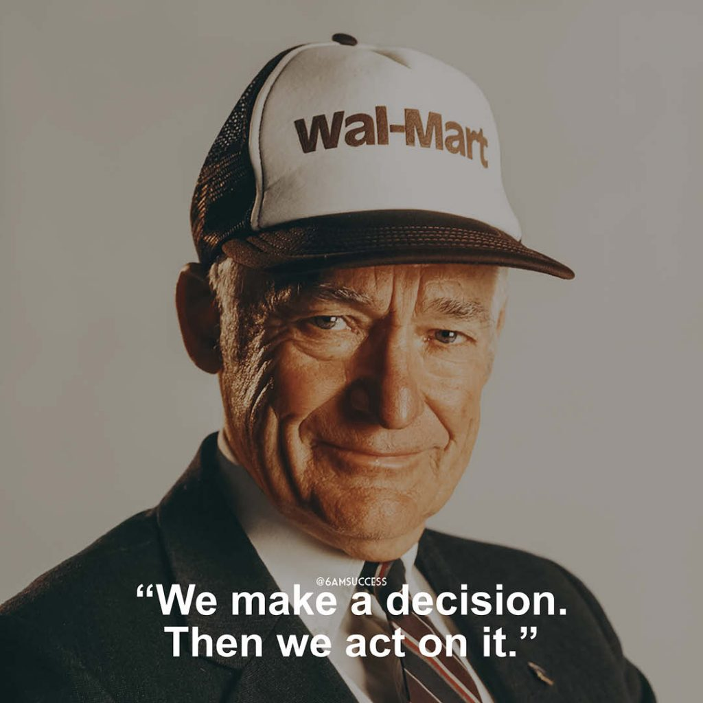 """""""We make a decision. Then we act on it."""" - Sam Walton"""