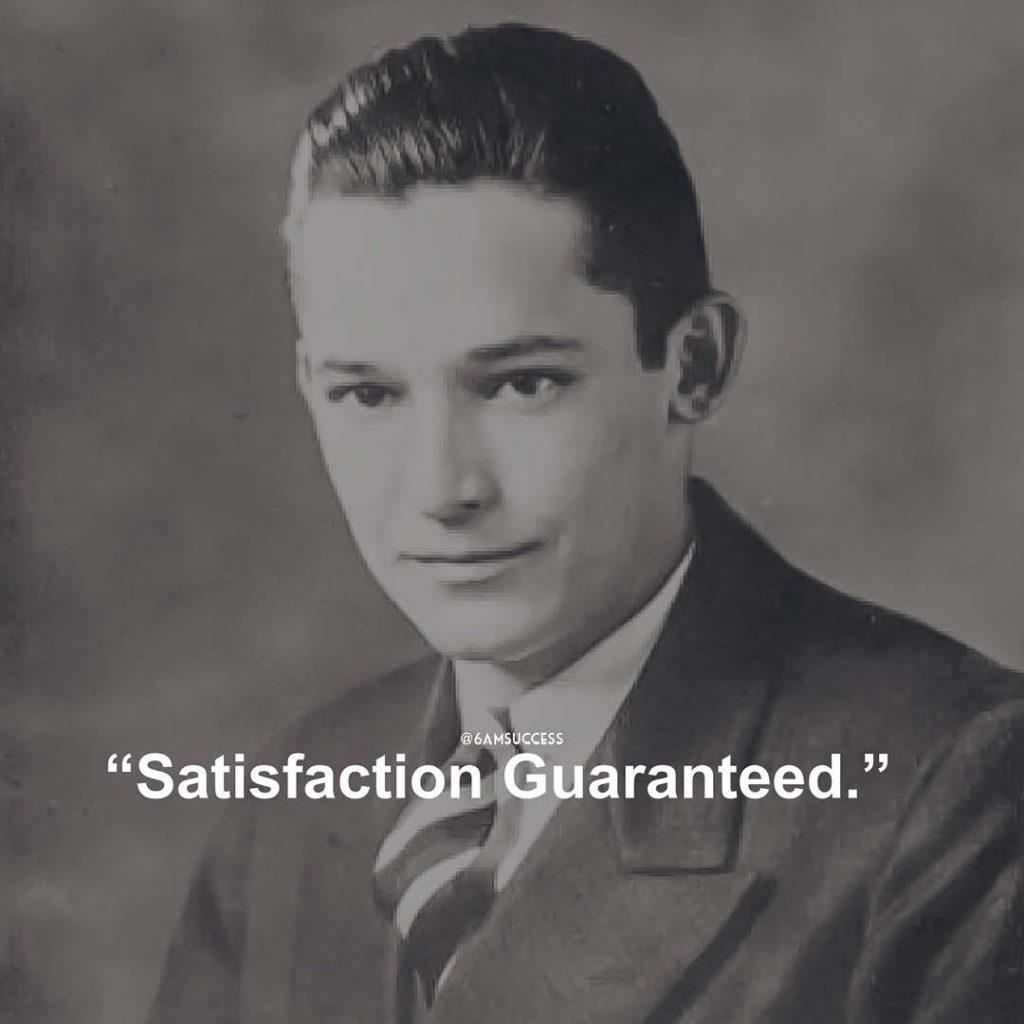 """Satisfaction Guaranteed."" - Sam Walton"