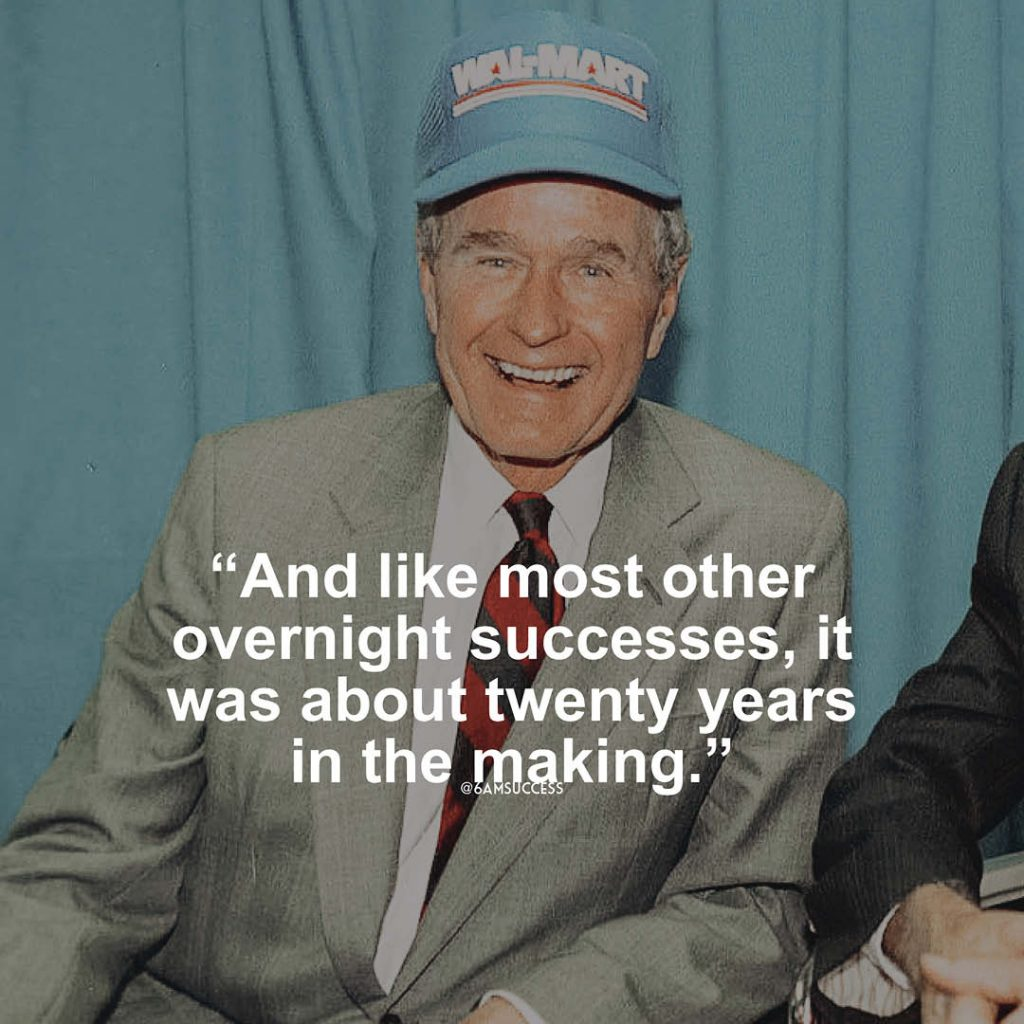 """""""And like most other overnight successes, it was about twenty years in the making It's all a matter"""" - Sam Walton"""