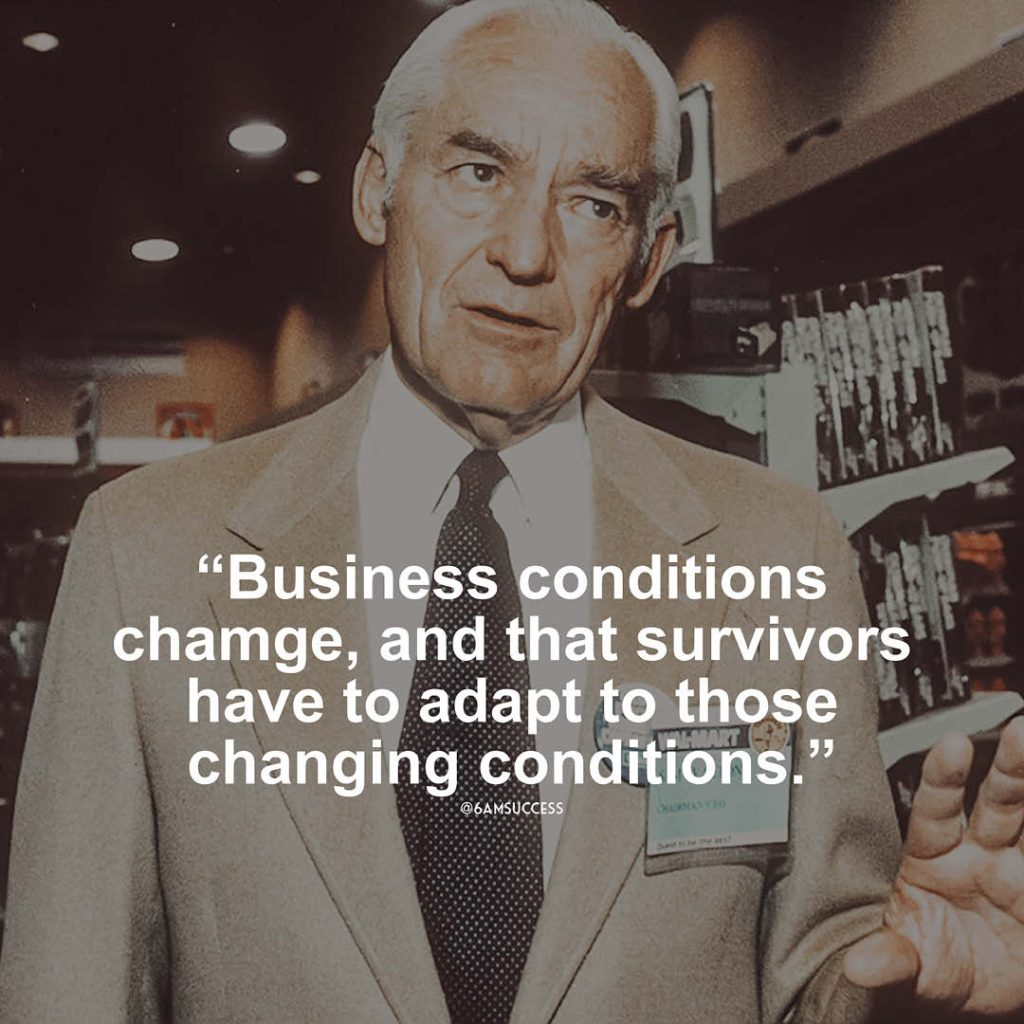 """""""Business conditions change, and that survivors have to adapt to those changing conditions."""" - Sam Walton"""