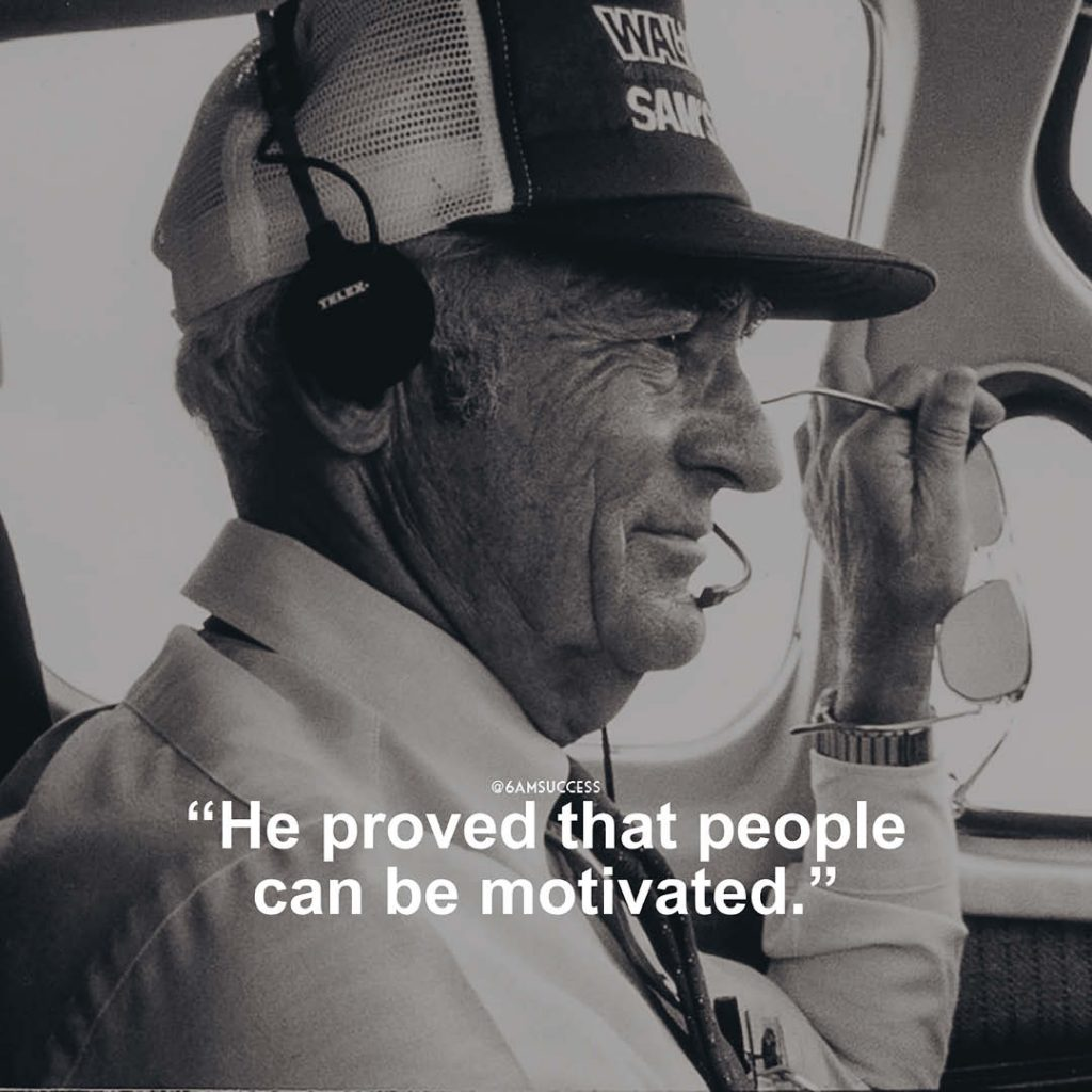 """""""He proved that people can be motivated."""" - Sam Walton"""