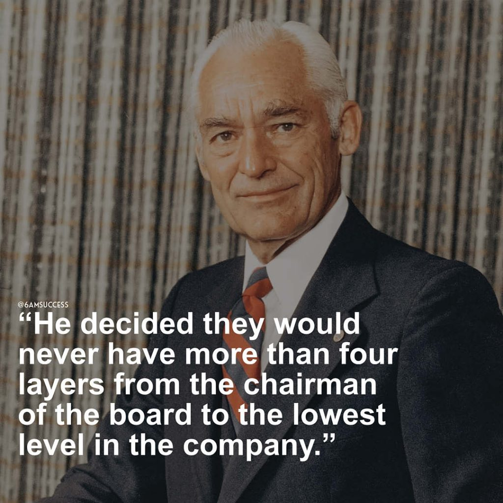"""""""He decided they would never have more than four layers from the chairman of the board to the lowest level in the company."""""""