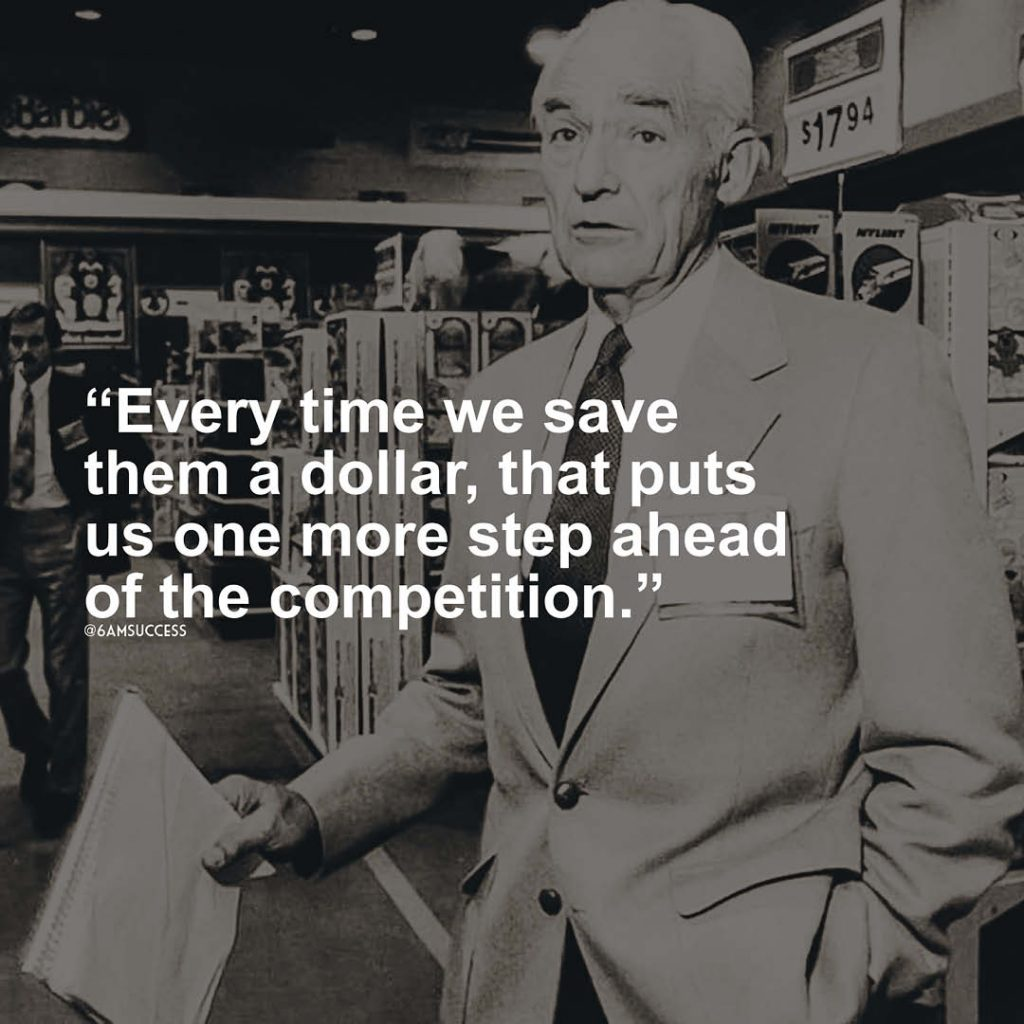 """""""Every time we save them a dollar, that puts us one more step ahead of the competition."""" - Sam Walton"""
