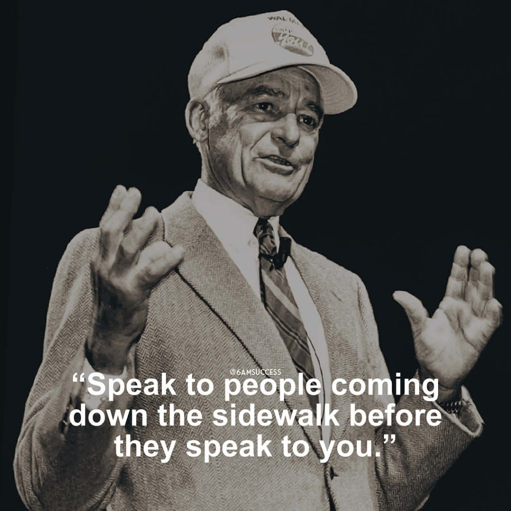 """""""Speak to people coming down the sidewalk before they speak to you."""" - Sam Walton"""