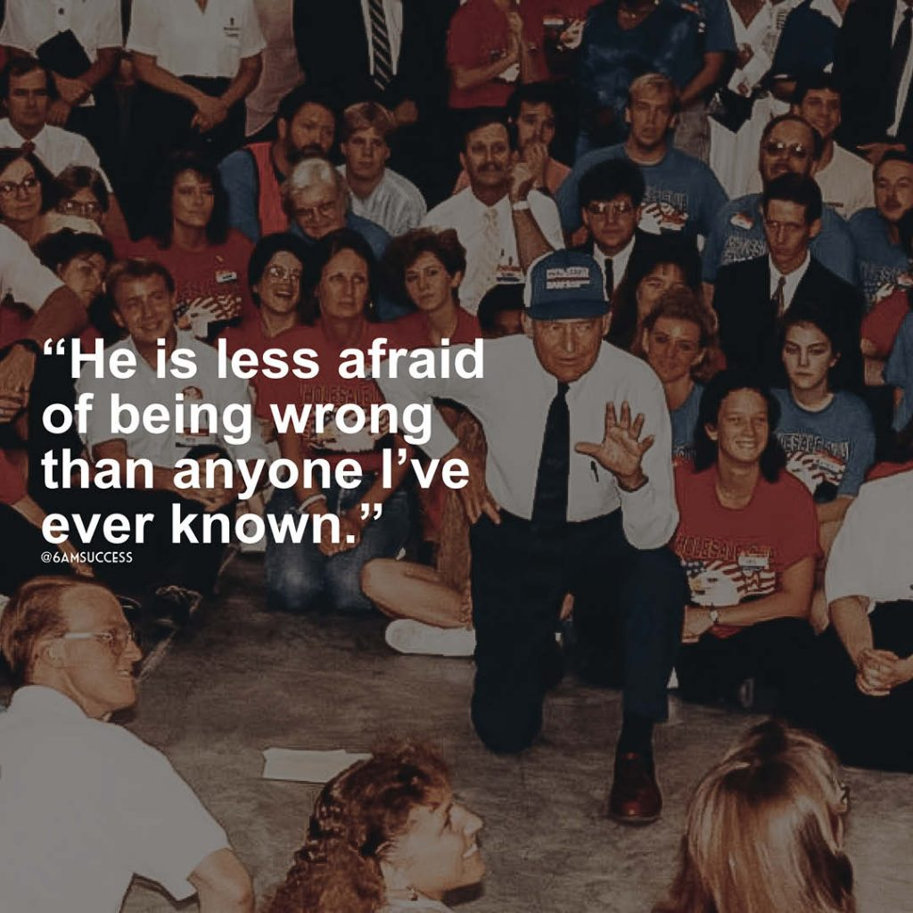 """""""He is less afraid of being wrong than anyone I've ever known"""" - Sam Walton"""